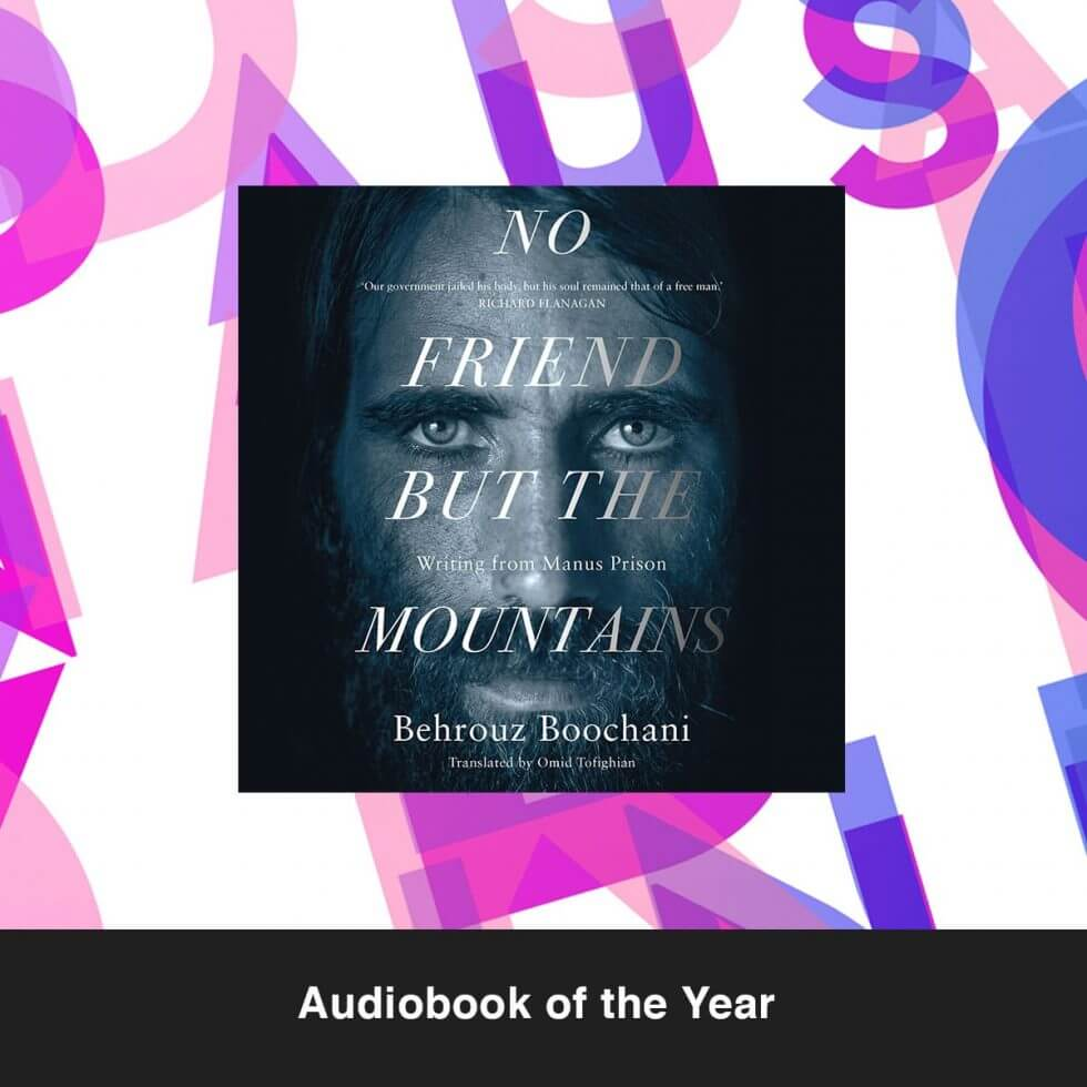 No Friend But the Mountains, by Behrouz Boochani (Pan Macmillan Australia, Macmillan Australia Audio)